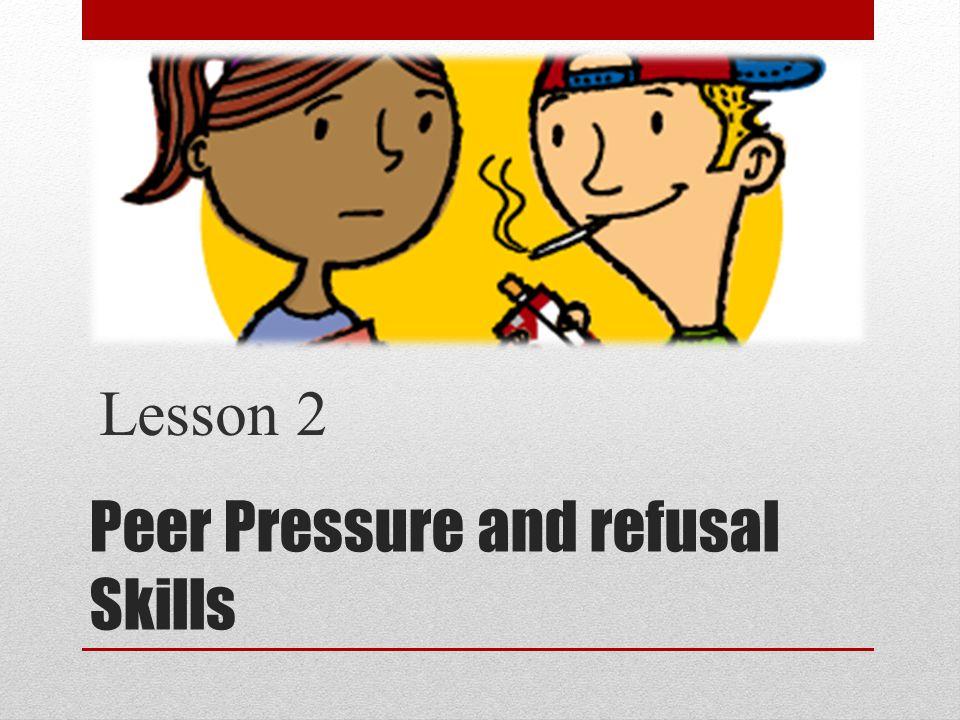 Peer Pressure and refusal Skills Lesson 2
