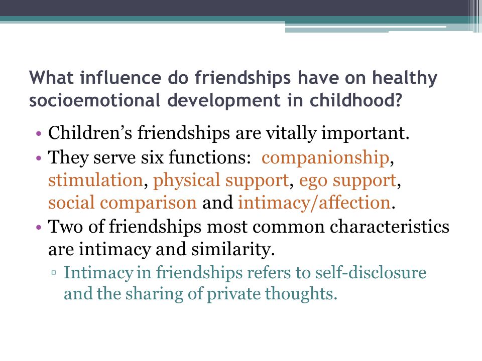 What influence do friendships have on healthy socioemotional development in childhood? Children's friendships are vitally important. They serve six fu