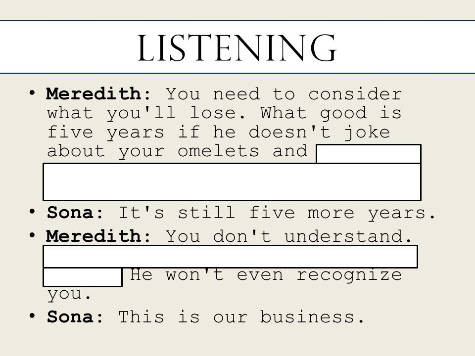 Listening Meredith: You need to consider what you ll lose.
