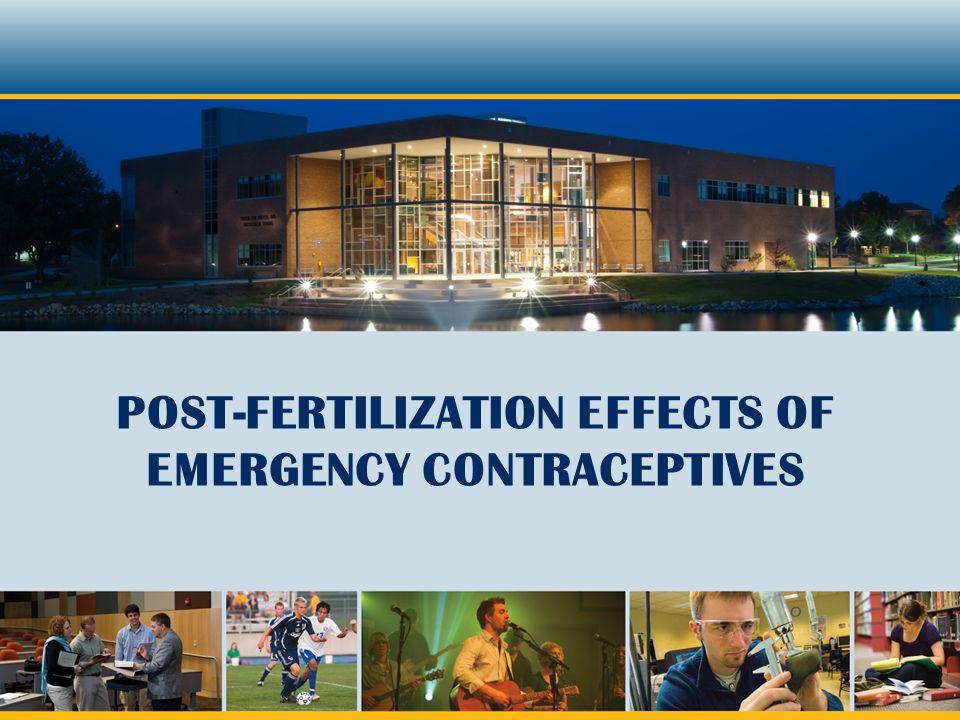 Post-fertilization Effects of Emergency Contraceptives Jeffrey D Lewis, RPh, BS, MACM, PharmD Assistant Dean & Associate Professor of Pharmacy Practice Cedarville University School of Pharmacy