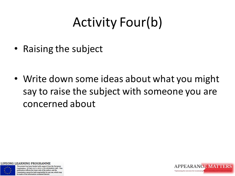 Activity Four(b) Raising the subject Write down some ideas about what you might say to raise the subject with someone you are concerned about