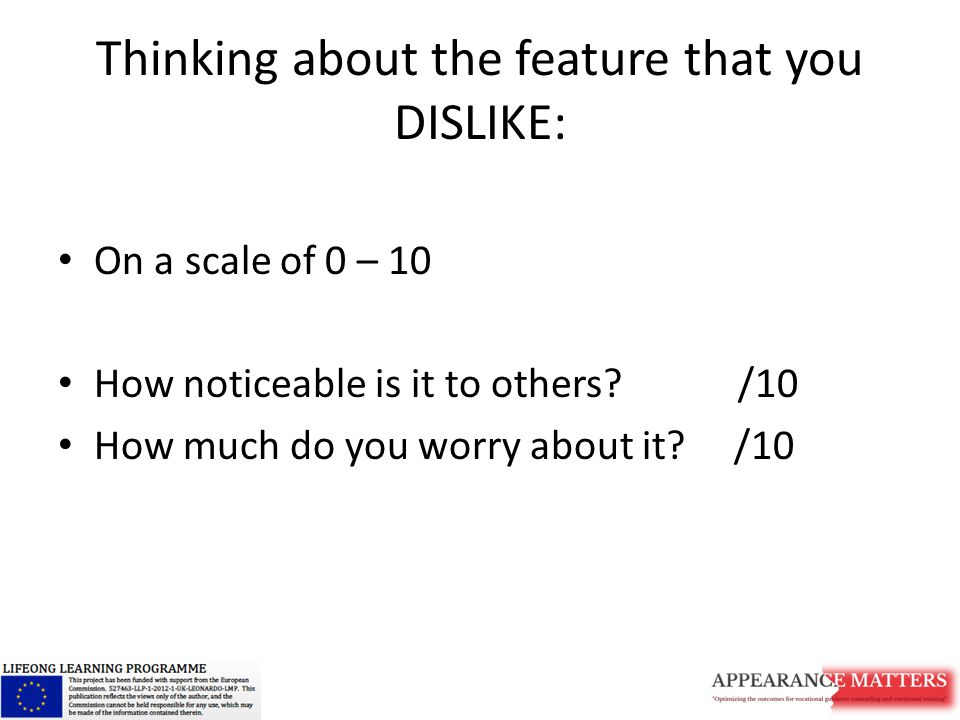 Thinking about the feature that you DISLIKE: On a scale of 0 – 10 How noticeable is it to others.