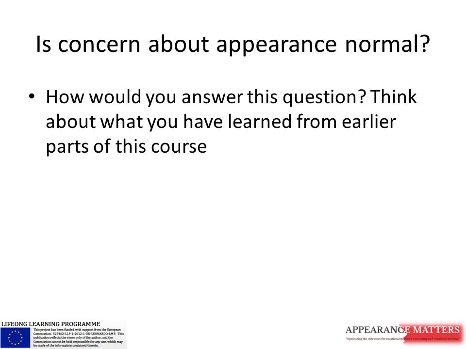 Is concern about appearance normal. How would you answer this question.