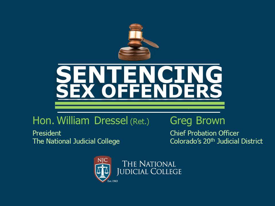Hon. William Dressel (Ret.) Greg Brown PresidentChief Probation Officer The National Judicial CollegeColorado's 20 th Judicial District