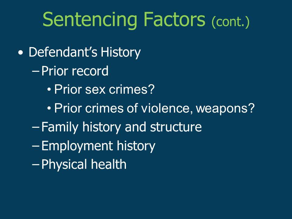 Sentencing Factors (cont.) Defendant's History –Prior record Prior sex crimes.