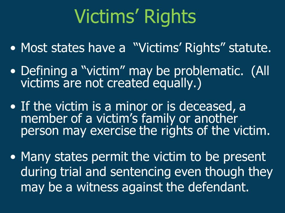Most states have a Victims' Rights statute. Defining a victim may be problematic.