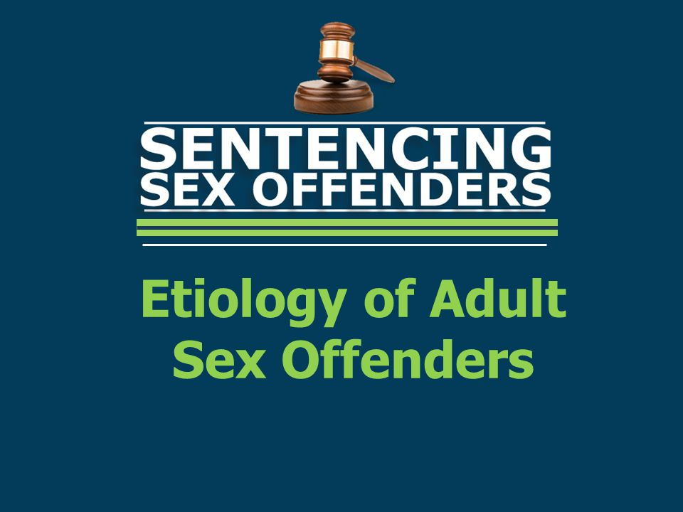 Etiology of Adult Sex Offenders