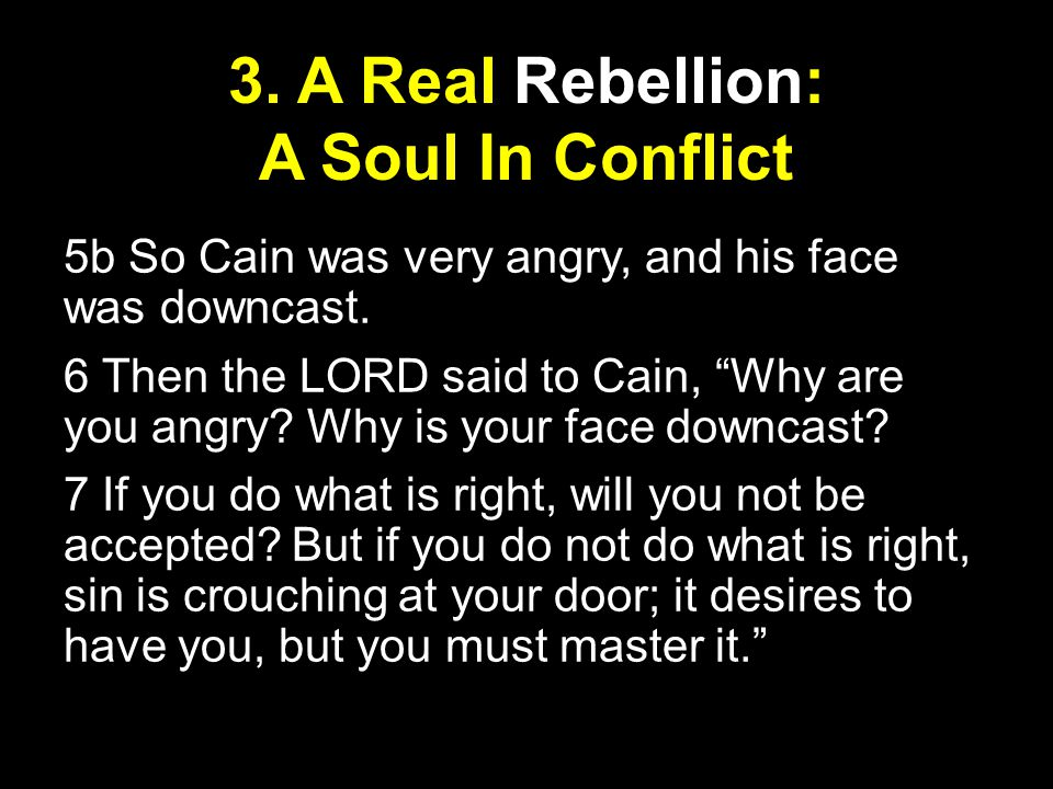 3. A Real Rebellion: A Soul In Conflict 5b So Cain was very angry, and his face was downcast.
