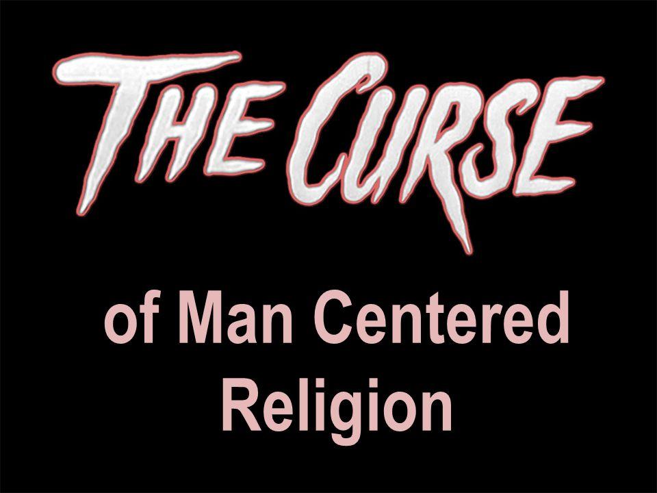 of Man Centered Religion
