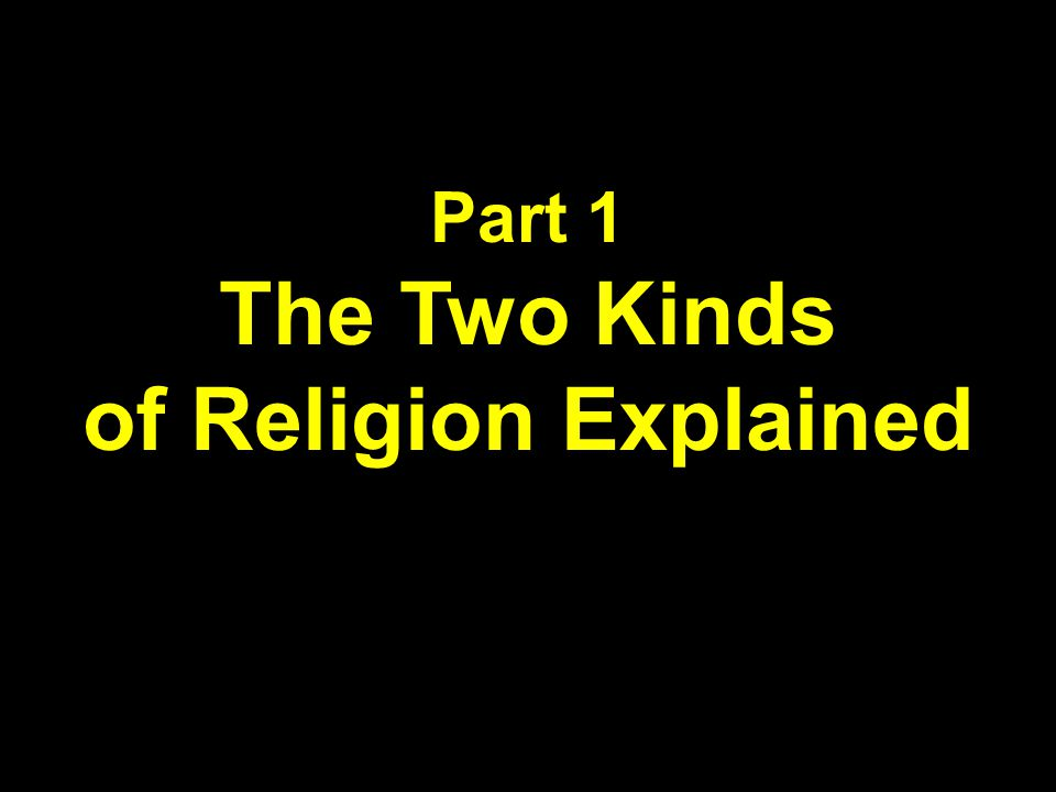 Part 1 The Two Kinds of Religion Explained