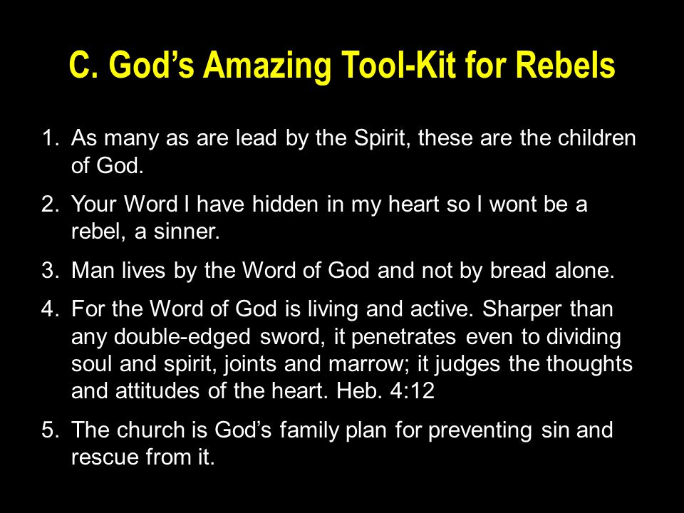 C. God's Amazing Tool-Kit for Rebels 1.As many as are lead by the Spirit, these are the children of God. 2.Your Word I have hidden in my heart so I wo