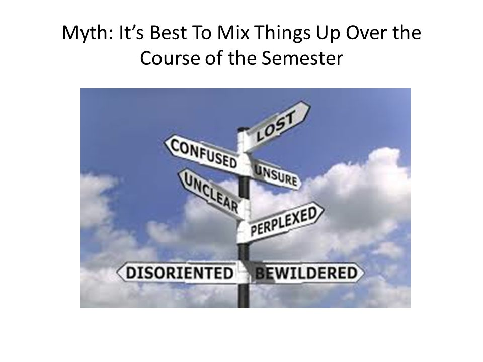 Myth: It's Best To Mix Things Up Over the Course of the Semester