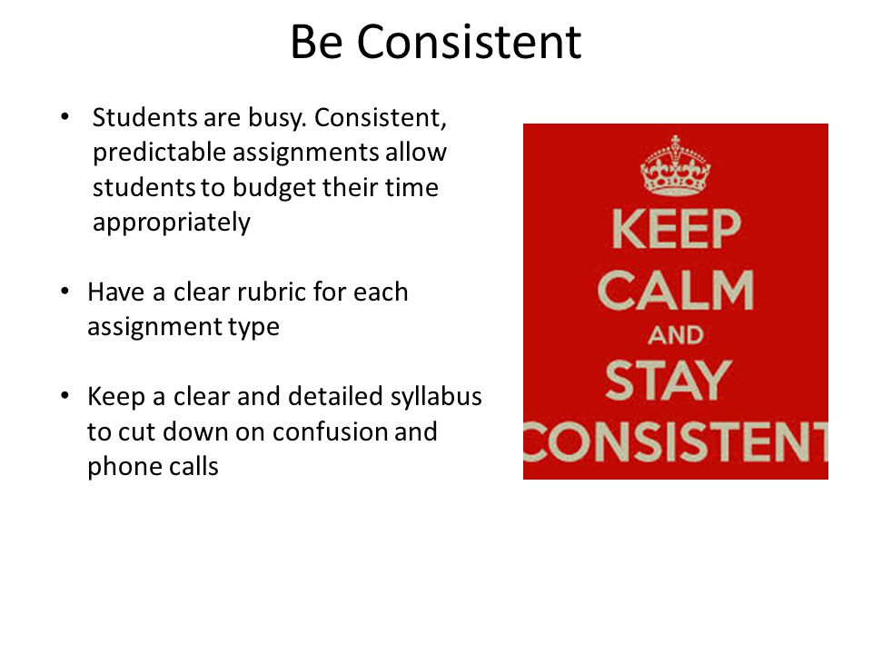 Be Consistent Students are busy.