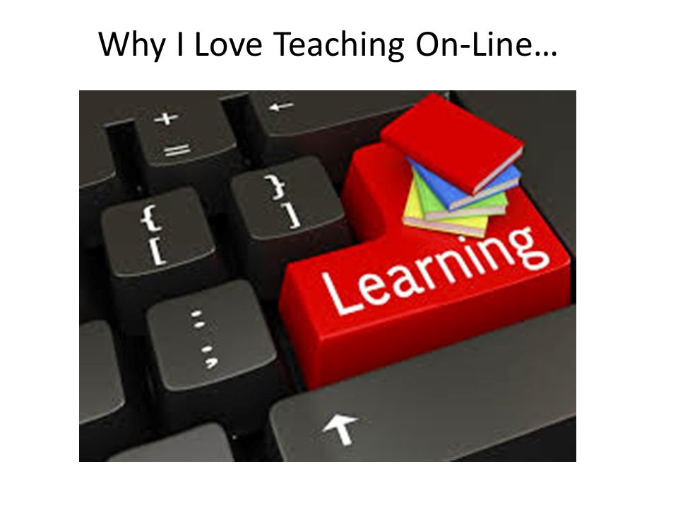 Why I Love Teaching On-Line…