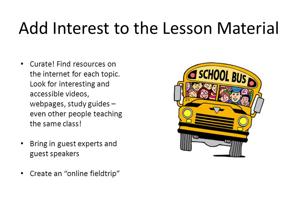 Add Interest to the Lesson Material Curate. Find resources on the internet for each topic.