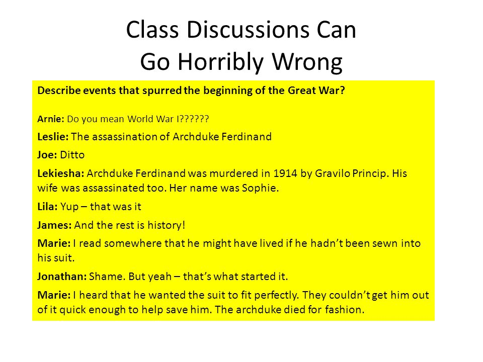 Class Discussions Can Go Horribly Wrong Describe events that spurred the beginning of the Great War.