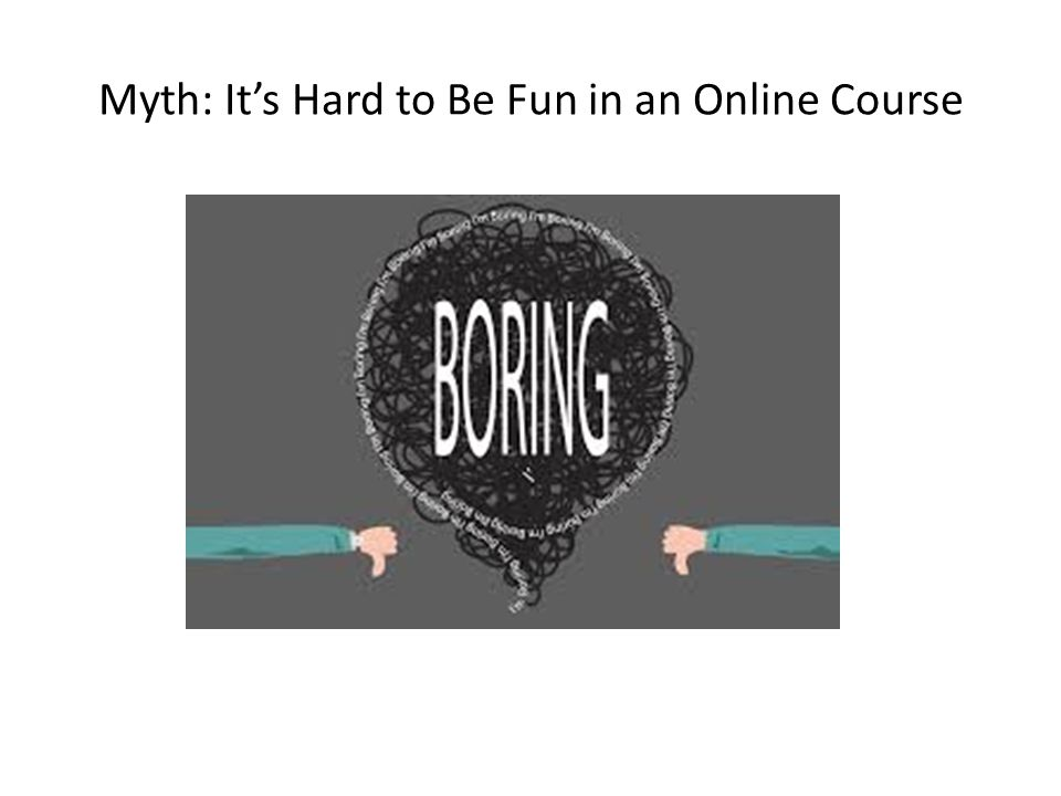 Myth: It's Hard to Be Fun in an Online Course