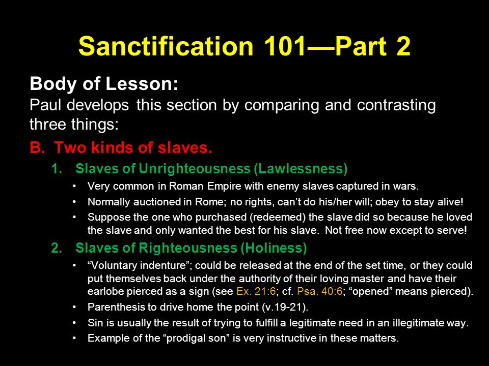 Sanctification 101—Part 2 Body of Lesson: Paul develops this section by comparing and contrasting three things: B.Two kinds of slaves.