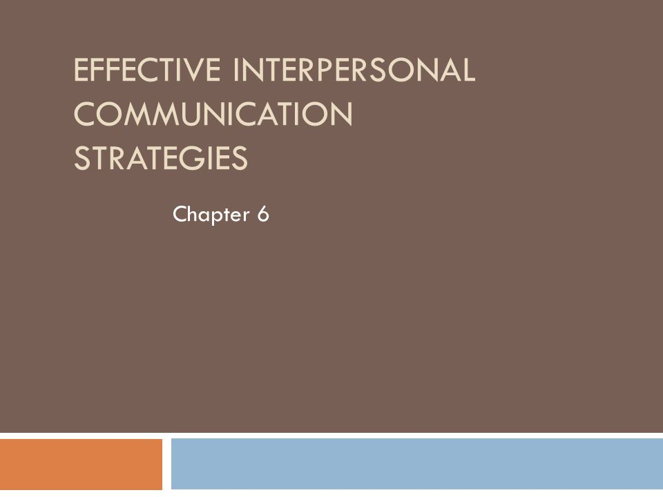 EFFECTIVE INTERPERSONAL COMMUNICATION STRATEGIES Chapter 6