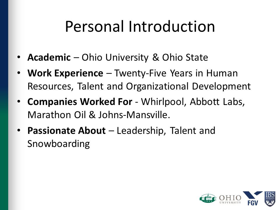 Personal Introduction Academic – Ohio University & Ohio State Work Experience – Twenty-Five Years in Human Resources, Talent and Organizational Development Companies Worked For - Whirlpool, Abbott Labs, Marathon Oil & Johns-Mansville.