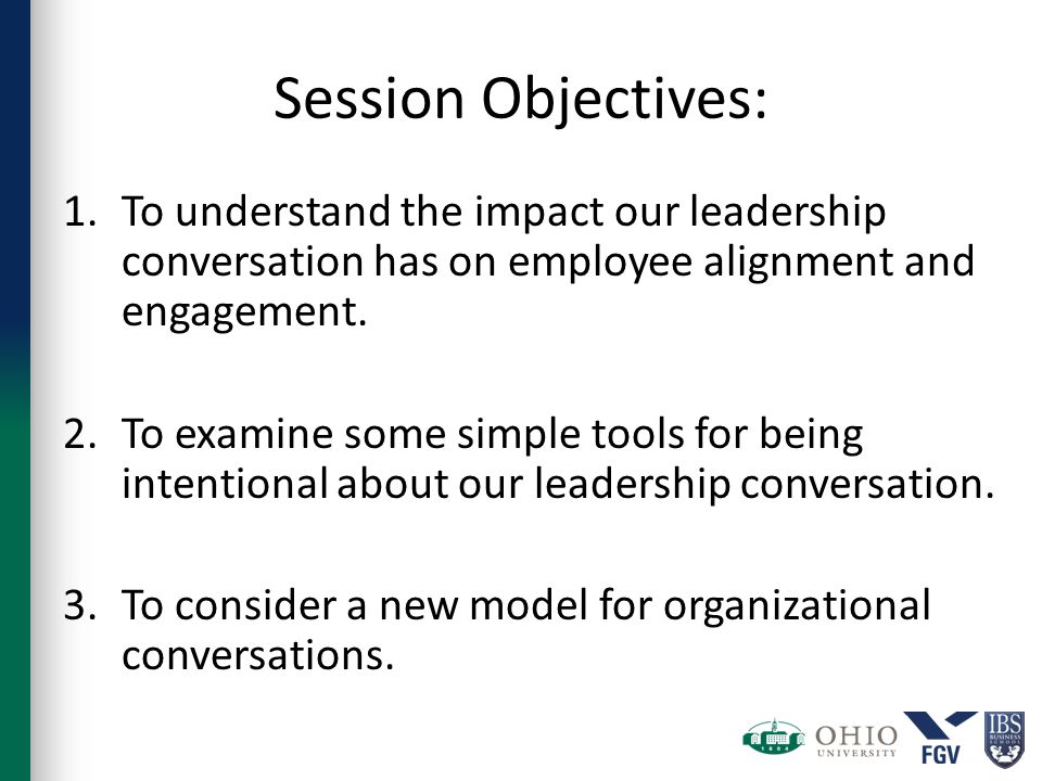 Session Objectives: 1.To understand the impact our leadership conversation has on employee alignment and engagement.