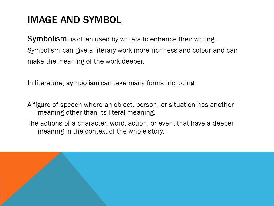 IMAGE AND SYMBOL Symbolism - is often used by writers to enhance their writing.