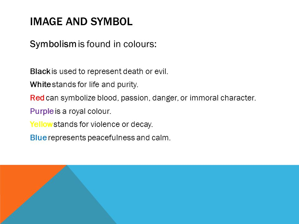 IMAGE AND SYMBOL Symbolism is found in colours: Black is used to represent death or evil.