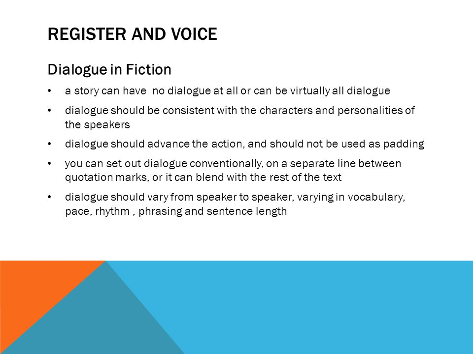 REGISTER AND VOICE Dialogue in Fiction a story can have no dialogue at all or can be virtually all dialogue dialogue should be consistent with the cha