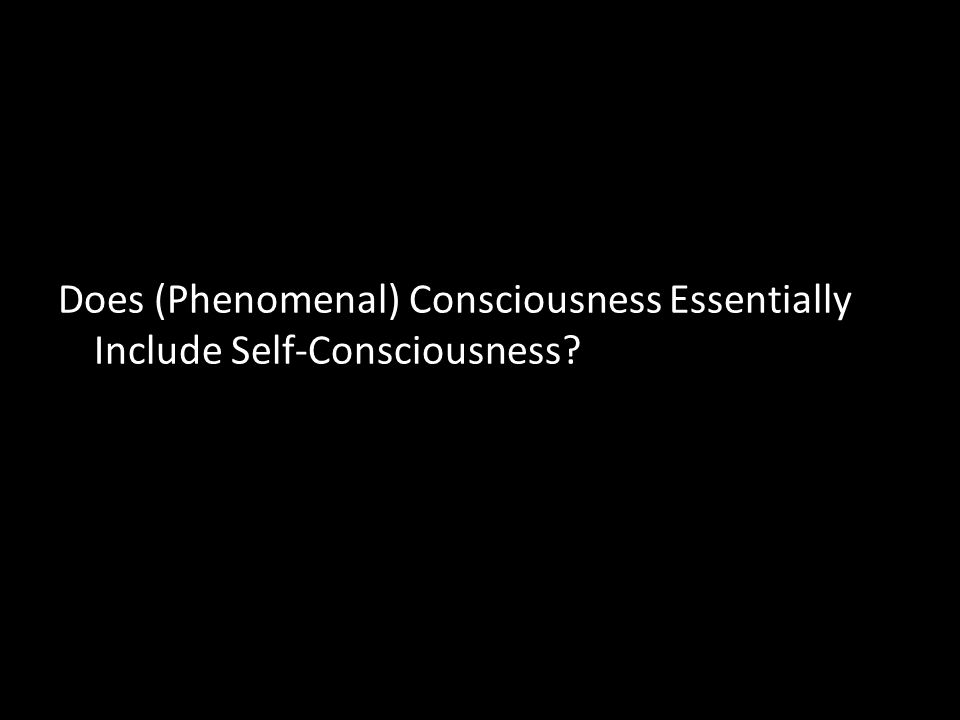 Does (Phenomenal) Consciousness Essentially Include Self-Consciousness