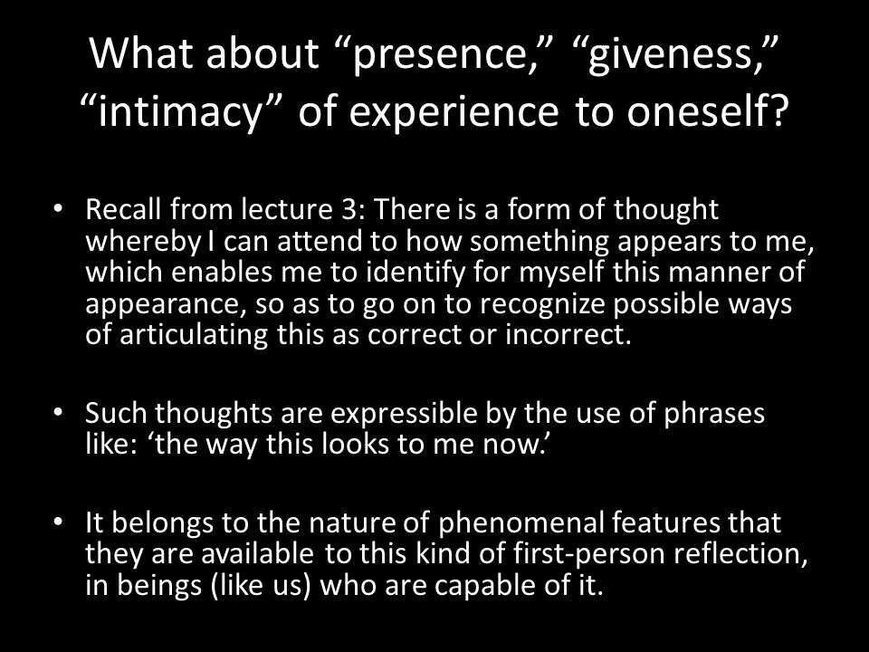 What about presence, giveness, intimacy of experience to oneself.