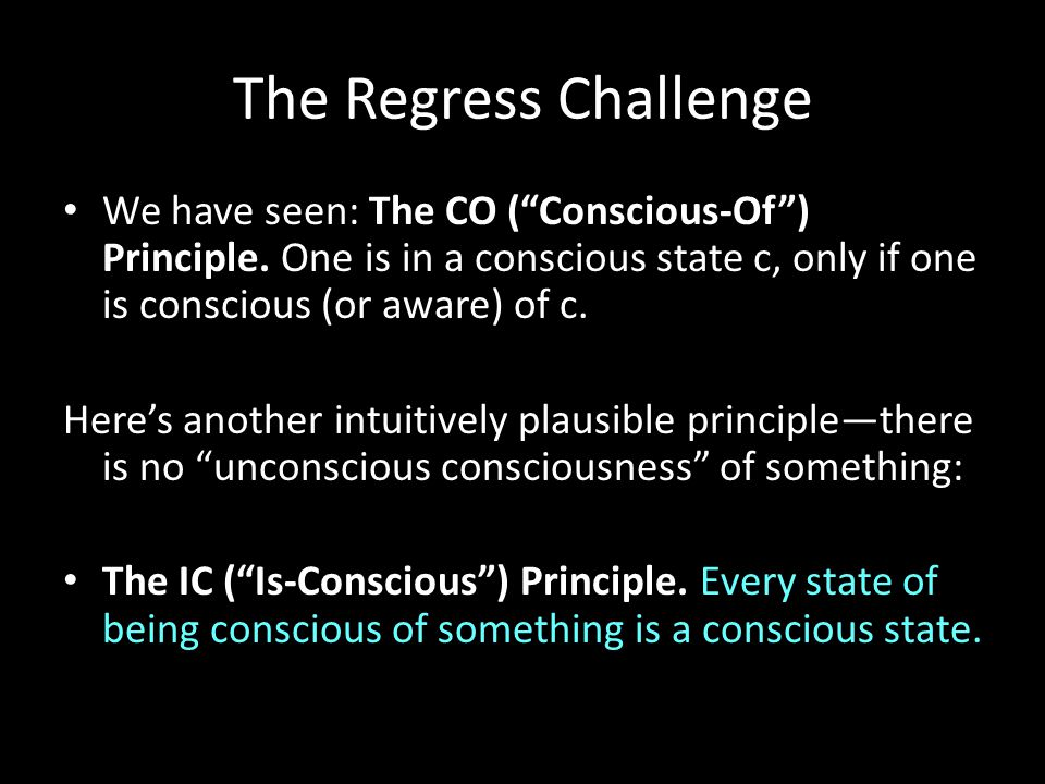 The Regress Challenge We have seen: The CO ( Conscious-Of ) Principle.