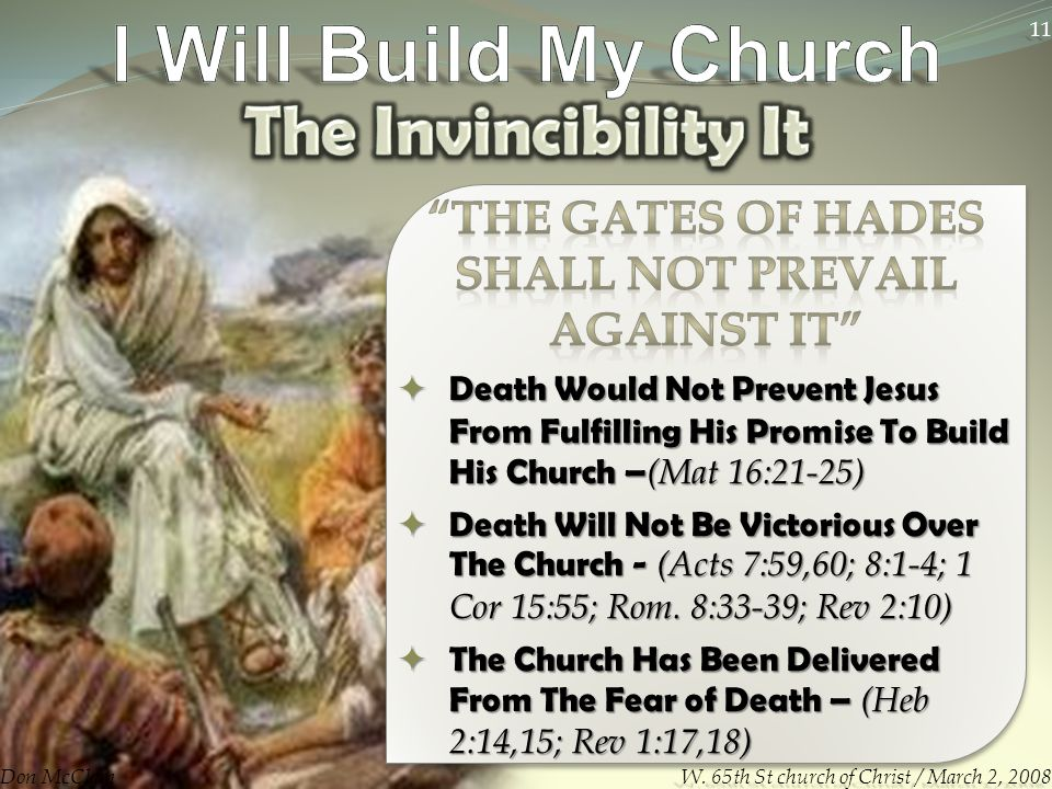  Death Would Not Prevent Jesus From Fulfilling His Promise To Build His Church – (Mat 16:21-25)  Death Will Not Be Victorious Over The Church - (Acts 7:59,60; 8:1-4; 1 Cor 15:55; Rom.