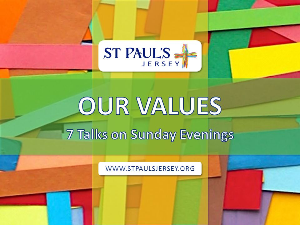 SLIDE 2 WWW.STPAULSJERSEY.ORG OUR VALUES Living every day for God in a relationship of awe and intimacy Encouraging spiritual growth and identifying, enabling and developing our God-given gifts and skills Loving one another through committed, caring and encouraging relationships Everyone fulfilling their God-given role in church and community Committed to generosity in response to God's love Drawing people to a living relationship with Jesus Christ Living under the authority of God's Word