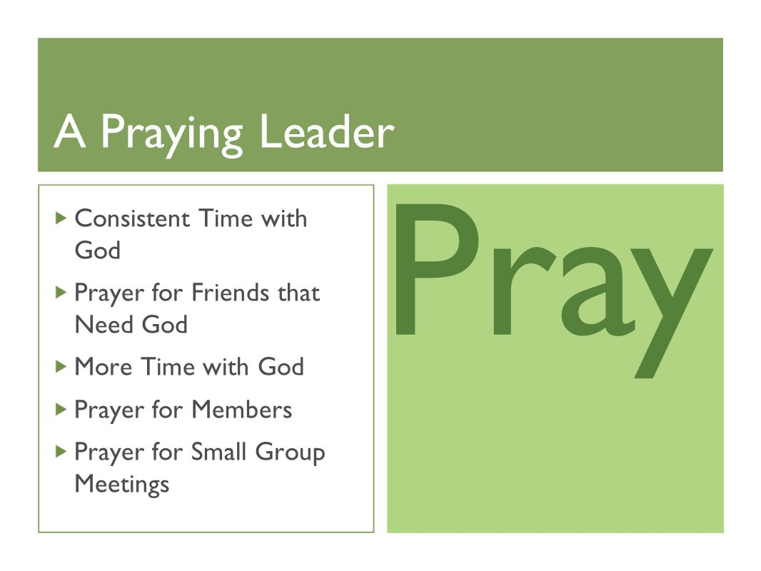 A Praying Leader Consistent Time with God Prayer for Friends that Need God More Time with God Prayer for Members Prayer for Small Group Meetings Pray