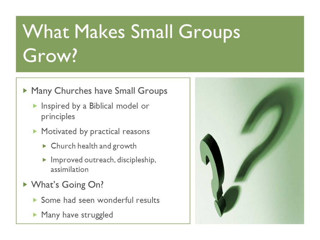What Makes Small Groups Grow? How have you seen your small group grow or not grow numerically?