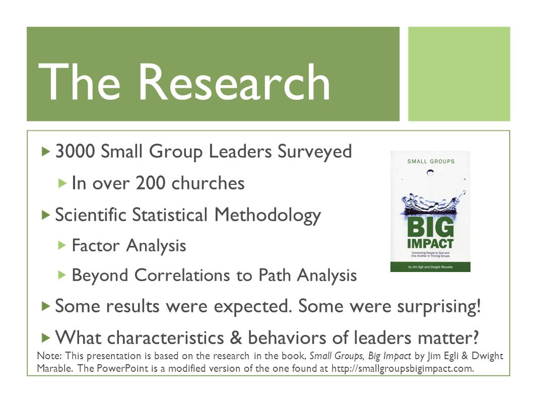 The Research Underlying assumption If groups want to be successful long- term, they must draw people to Christ, successfully assimilate those people into group life, and launch or create new groups.Assimilation Conversion Growth Multiplication