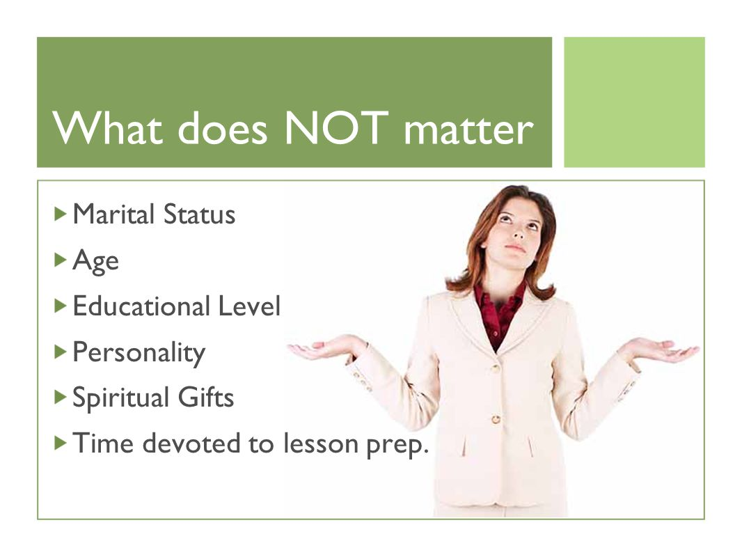 What does NOT matter Marital Status Age Educational Level Personality Spiritual Gifts Time devoted to lesson prep.