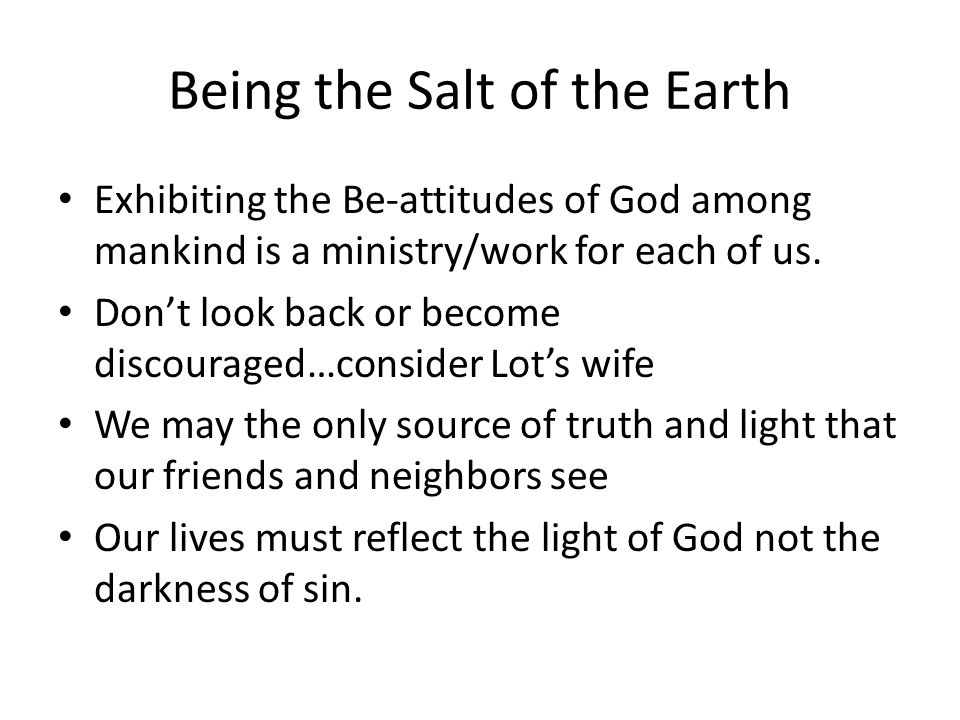 Being the Salt of the Earth Exhibiting the Be-attitudes of God among mankind is a ministry/work for each of us.