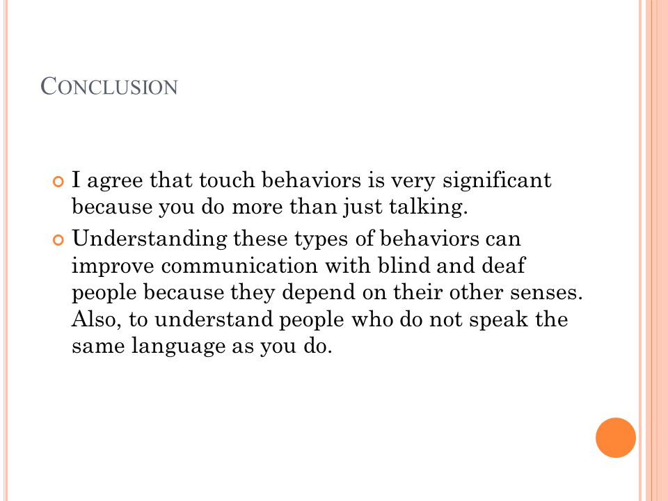 C ONCLUSION I agree that touch behaviors is very significant because you do more than just talking.