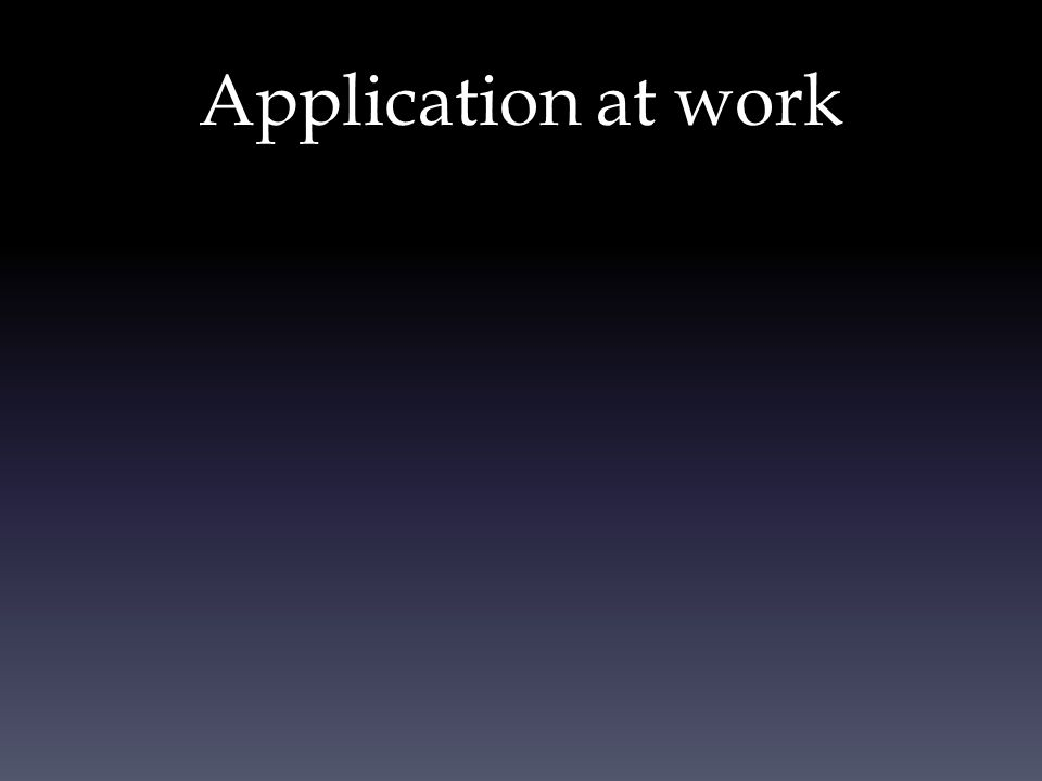 Application at work