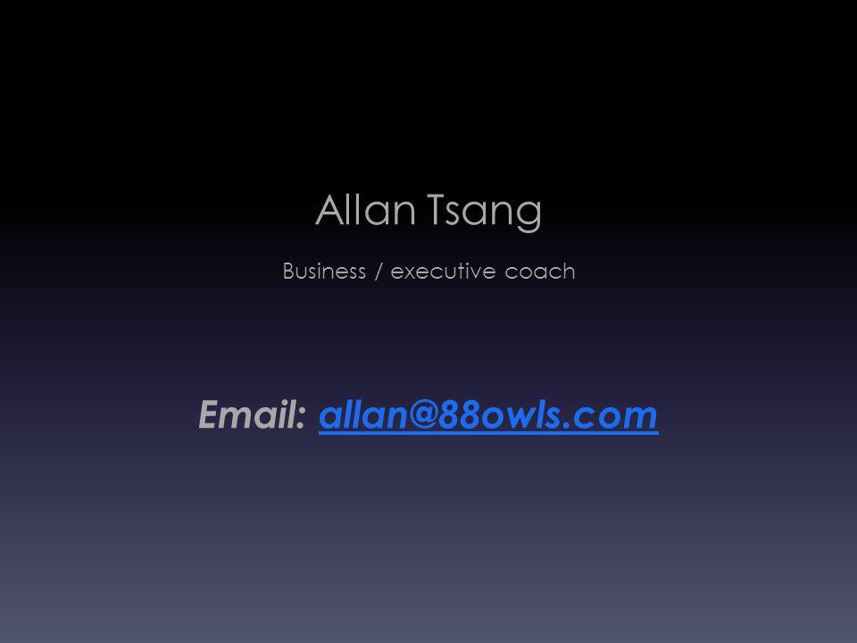 Allan Tsang Business / executive coach Email: allan@88owls.comallan@88owls.com