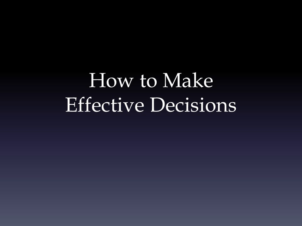 What you're going to learn 1.What is an effective decision.