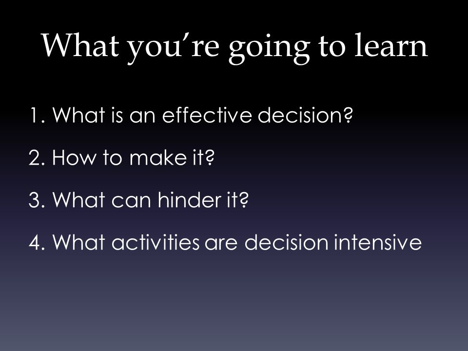 What you're going to learn 1. What is an effective decision.
