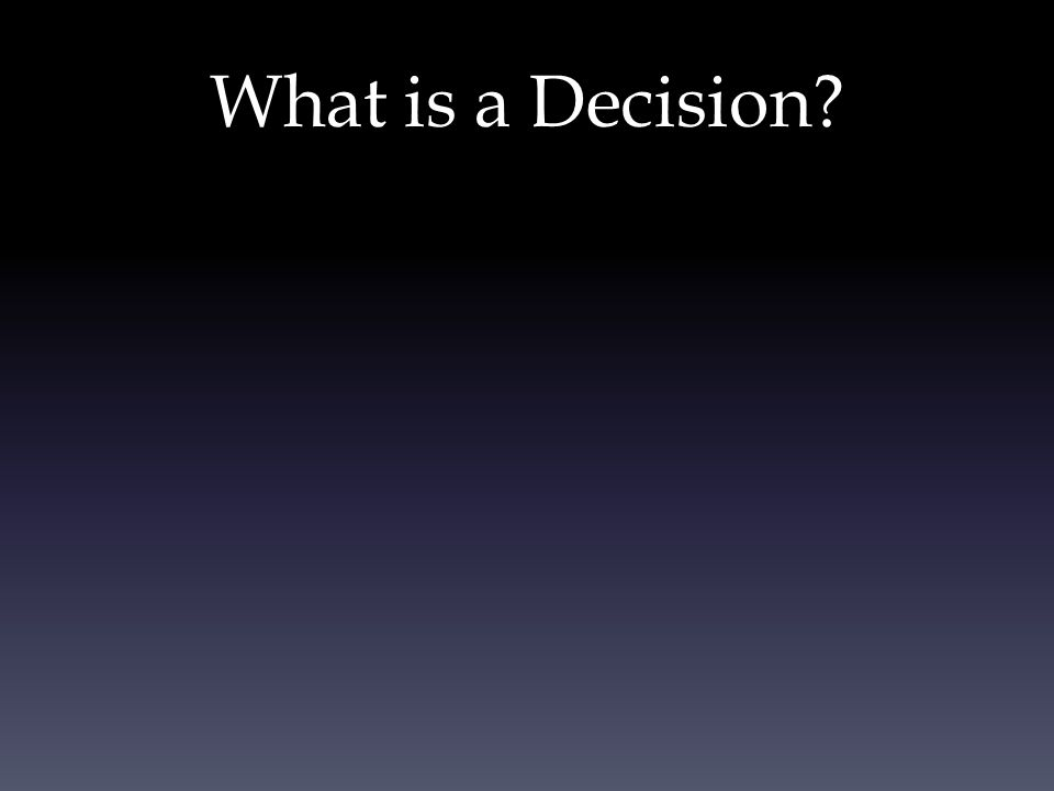 A conclusion or resolution reached after consideration The action or process of deciding something or of resolving a question Commitment to a choice - Allan