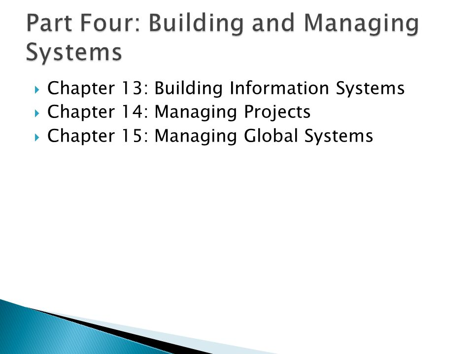  Chapter 13: Building Information Systems  Chapter 14: Managing Projects  Chapter 15: Managing Global Systems