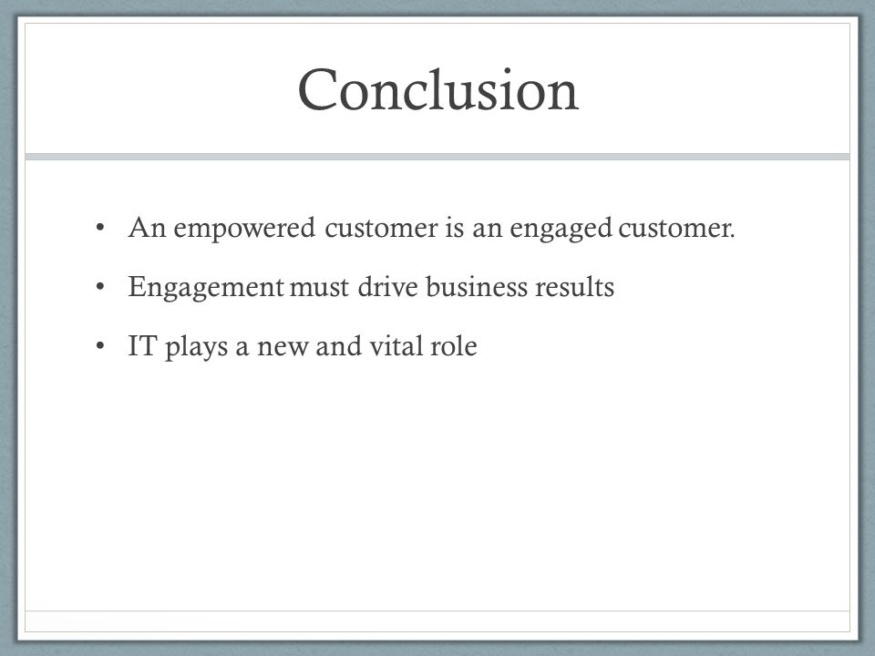 Conclusion An empowered customer is an engaged customer.