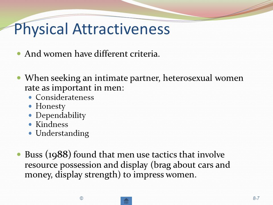 Physical Attractiveness And women have different criteria.