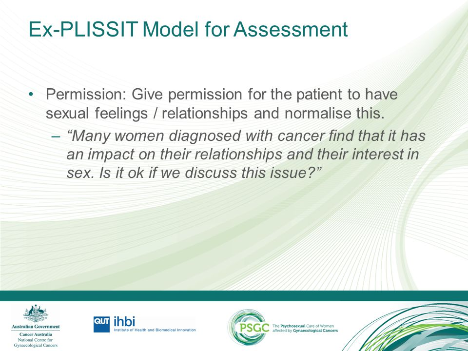 Ex-PLISSIT Model for Assessment Limited Information: Provide limited information to identify the effect of the cancer / treatment on sexuality.