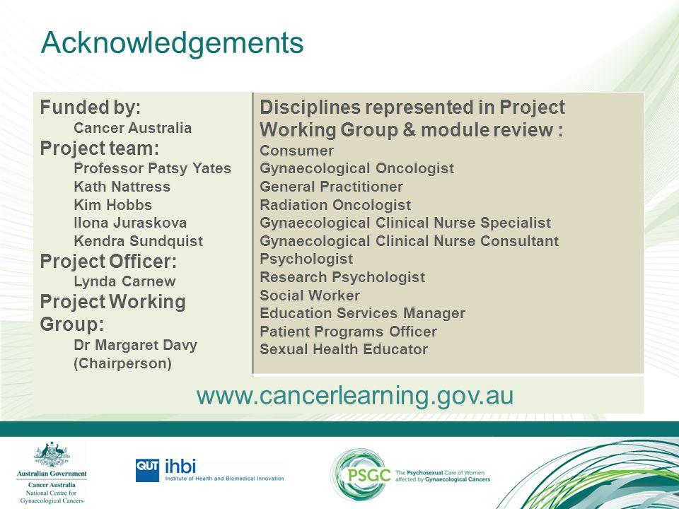 Acknowledgements Funded by: Cancer Australia Project team: Professor Patsy Yates Kath Nattress Kim Hobbs Ilona Juraskova Kendra Sundquist Project Offi