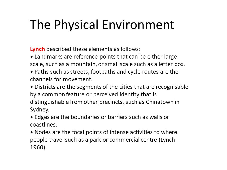The Physical Environment Lynch described these elements as follows: Landmarks are reference points that can be either large scale, such as a mountain, or small scale such as a letter box.